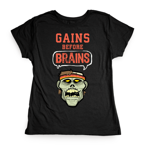 GAINS before BRAINS! Womens T-Shirt