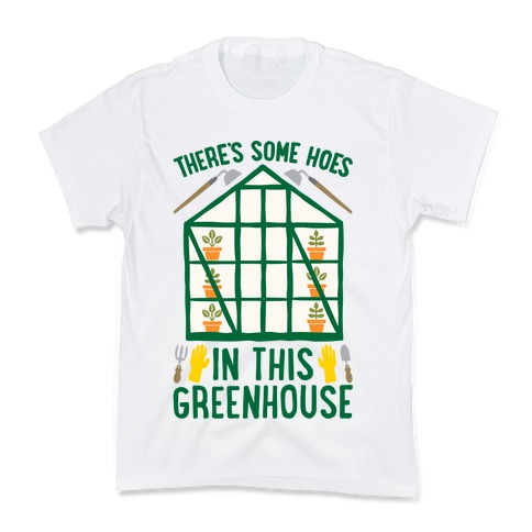 There's Some Hoes In This Greenhouse Parody Kids T-Shirt