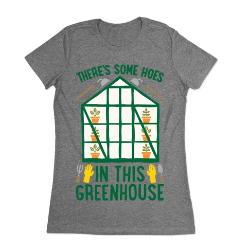 There's Some Hoes In This Greenhouse Parody Womens T-Shirt