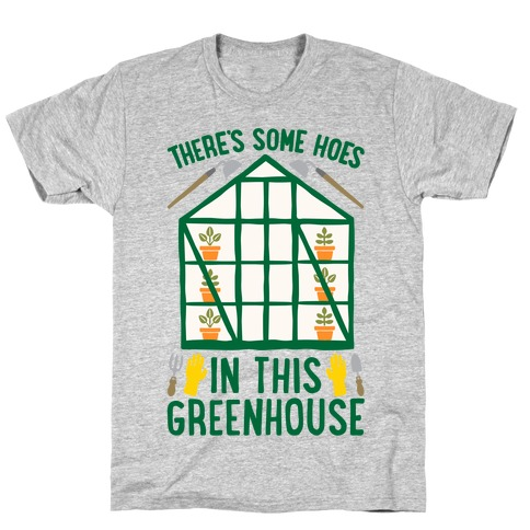 There's Some Hoes In This Greenhouse Parody T-Shirt
