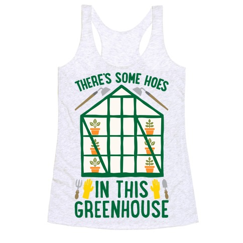 There's Some Hoes In This Greenhouse Parody Racerback Tank Top