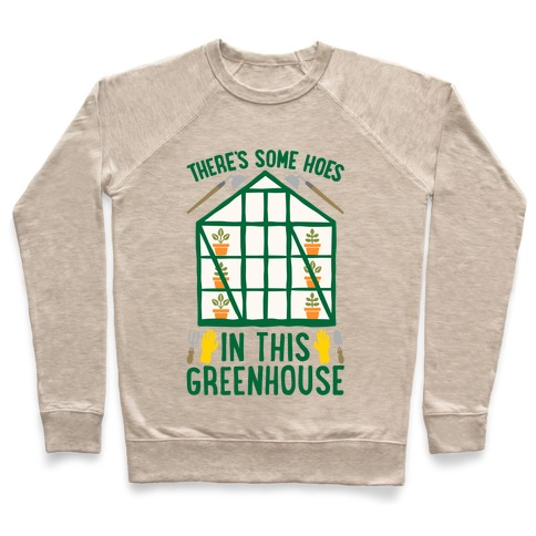 There's Some Hoes In This Greenhouse Parody Pullover
