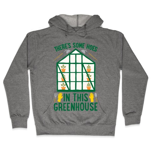 There's Some Hoes In This Greenhouse Parody Hooded Sweatshirt