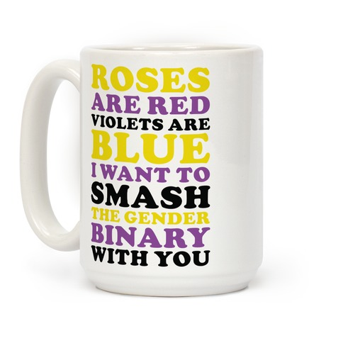 Roses are Red Violets are Blue I Want To Smash The Gender Binary With You Coffee Mug