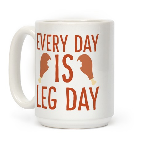 Every Day is Leg Day - Turkey Coffee Mug