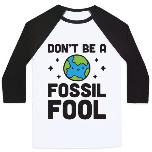 Don't Be A Fossil Fool Baseball Tee