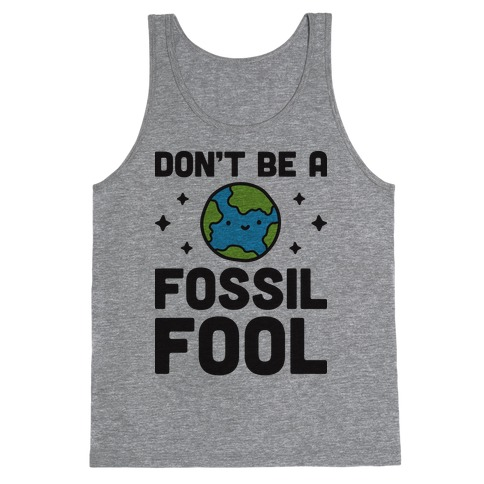 Don't Be A Fossil Fool Tank Top