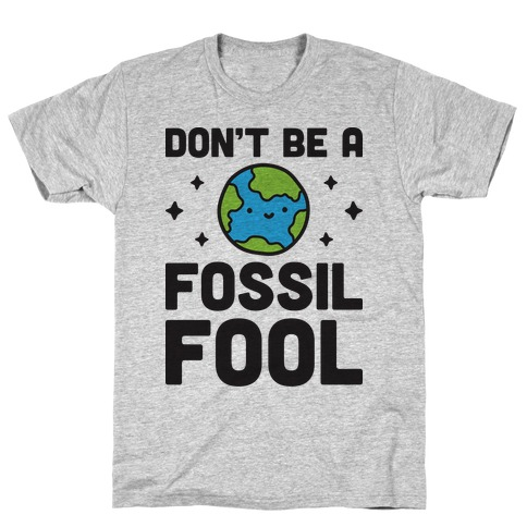 Don't Be A Fossil Fool T-Shirt