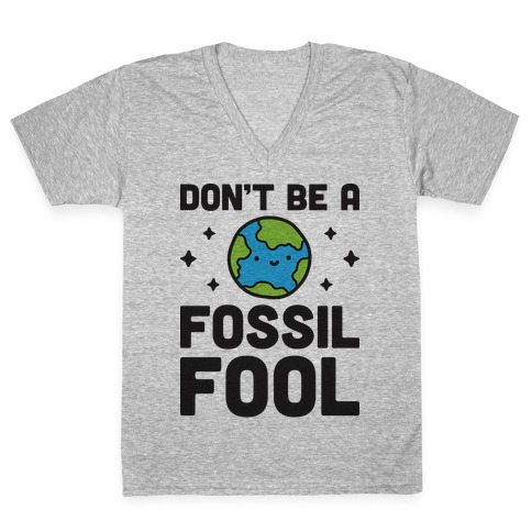 Don't Be A Fossil Fool V-Neck Tee Shirt