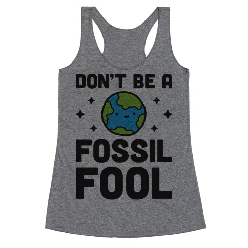 Don't Be A Fossil Fool Racerback Tank Top