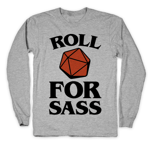 Roll For Sass D & D Parody Long Sleeve T-Shirt