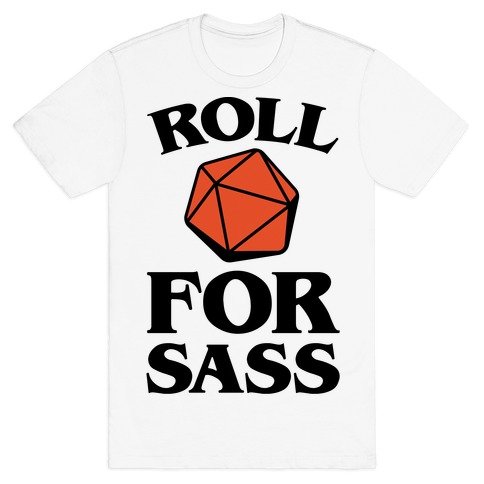 Roll For Sass D & D Parody T-Shirt
