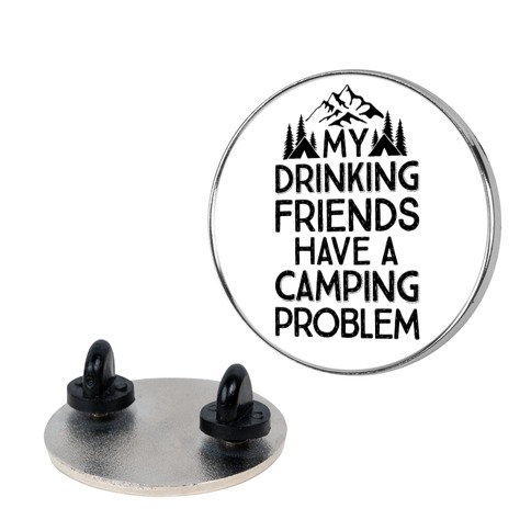 My Drinking Friends Have A Camping Problem Pin