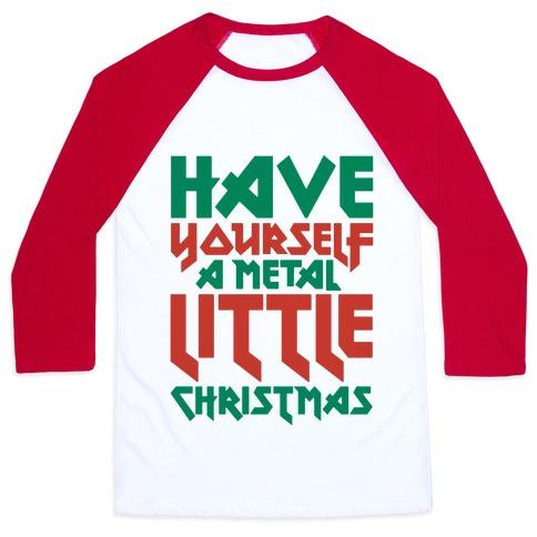 Have Yourself A Metal Little Christmas Baseball Tee