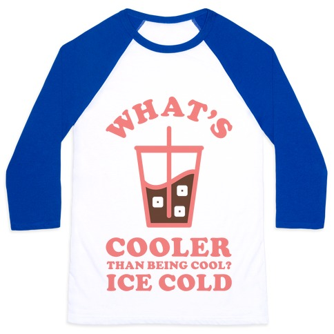 What's Cooler Than Being Cool Cold Brew Baseball Tee