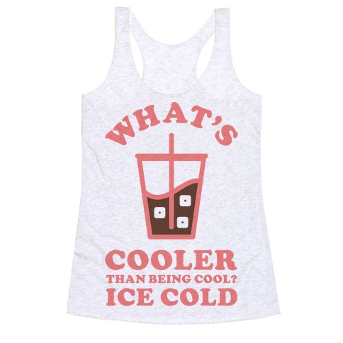 What's Cooler Than Being Cool Cold Brew Racerback Tank Top
