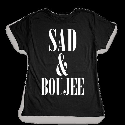 Sad & Boujee Womens T-Shirt