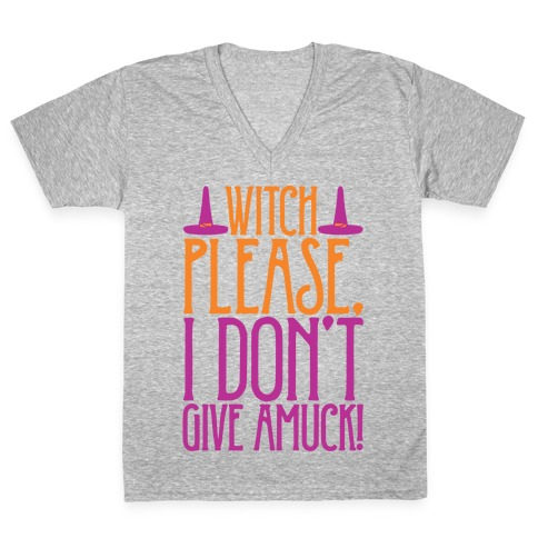 Witch Please I Don't Give Amuck Parody White Print V-Neck Tee Shirt