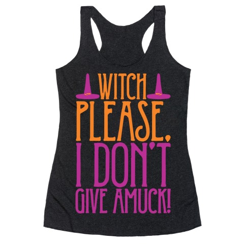 Witch Please I Don't Give Amuck Parody White Print Racerback Tank Top