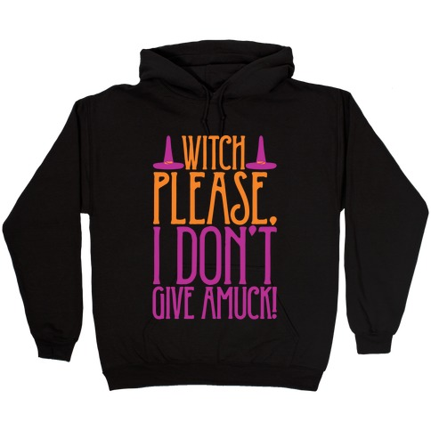 Witch Please I Don't Give Amuck Parody White Print Hooded Sweatshirt