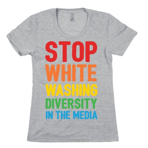 Stop Whitewashing Diversity In The Media Womens T-Shirt