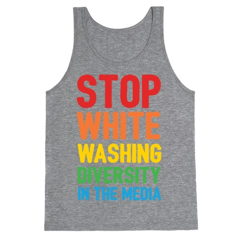 Stop Whitewashing Diversity In The Media Tank Top