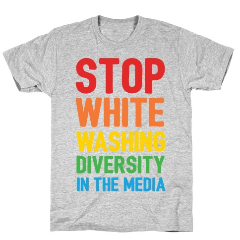 Stop Whitewashing Diversity In The Media T-Shirt