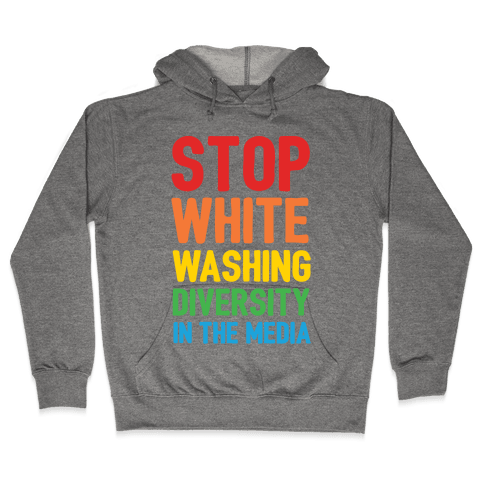 Stop Whitewashing Diversity In The Media Hooded Sweatshirt