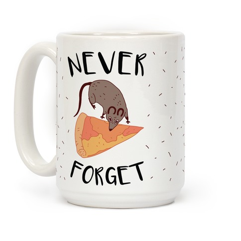 NEVER FORGET PIZZA RAT Coffee Mug