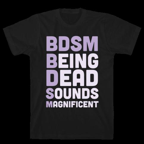 BDSM - Being Dead Sounds Magnificent Mens T-Shirt