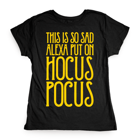 This Is So Sad Alexa Put On Hocus Pocus Parody White Print Womens T-Shirt
