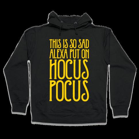 This Is So Sad Alexa Put On Hocus Pocus Parody White Print Hooded Sweatshirt
