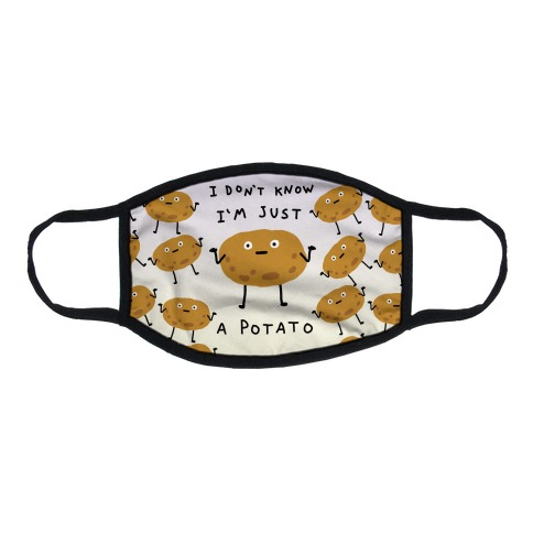 I Don't Know I'm Just A Potato Flat Face Mask