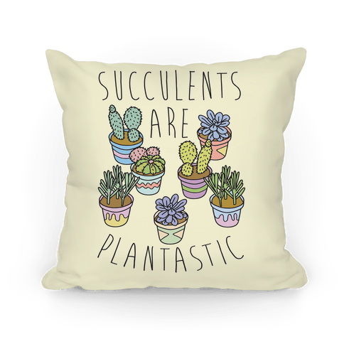 Succulents Are Plantastic Pillow