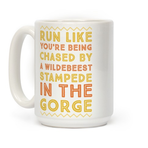 Run Like You're Being Chased By a Wildebeest Stampede in the Gorge Coffee Mug
