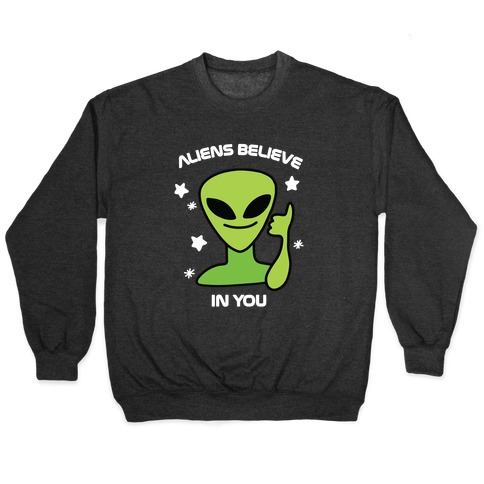 Aliens Believe in You Pullover
