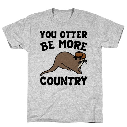 You Otter Be More Country Otter Parody T-Shirt