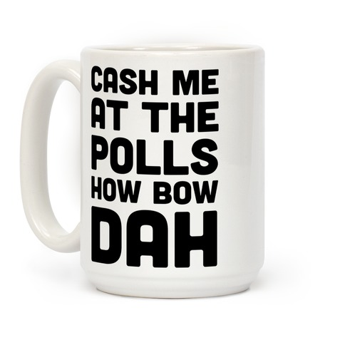 Cash Me At The Polls How Bow Dah Coffee Mug