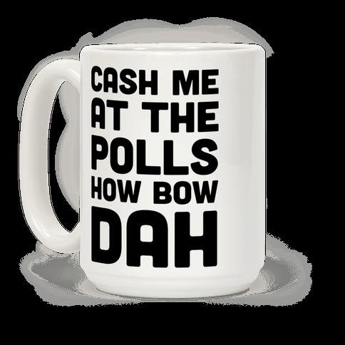 Cash Me At The Polls How Bow Dah Coffee Mug
