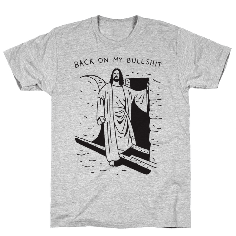 Back On My Bullshit Jesus Mens T-Shirt