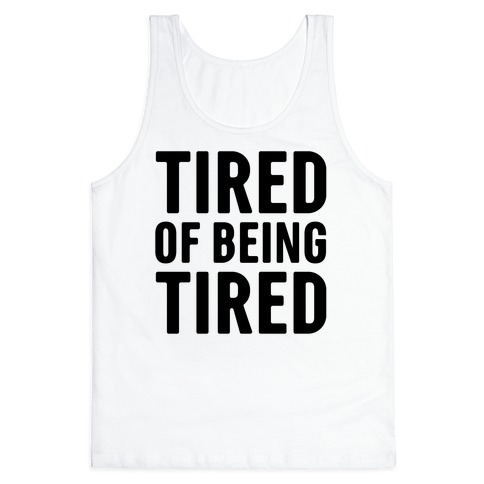 Tired of Being Tired Tank Top