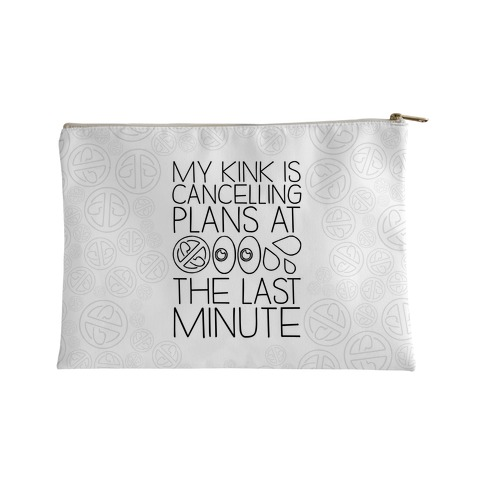 My Kink Is Cancelling Plans At The Last Minute Accessory Bag