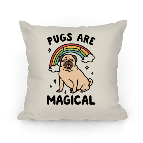 Pugs Are Magical Pillow