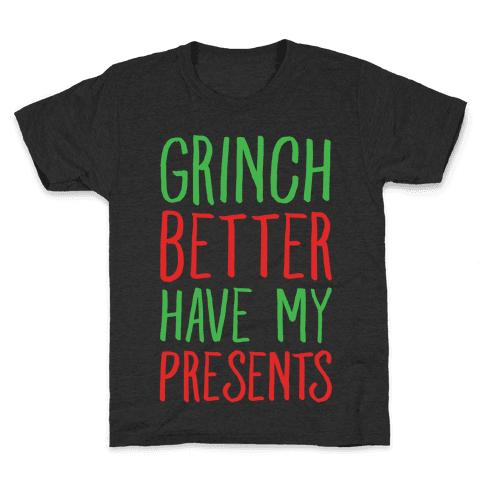 Grinch Better Have My Presents Parody White Print Kids T-Shirt