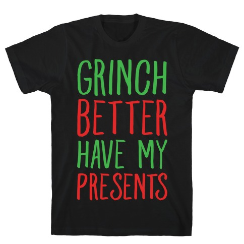 Grinch Better Have My Presents Parody White Print T-Shirt