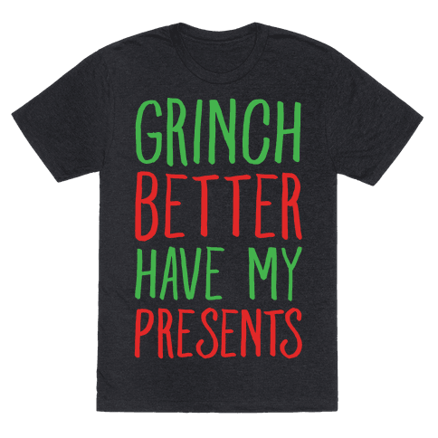 Grinch Better Have My Presents Parody White Print