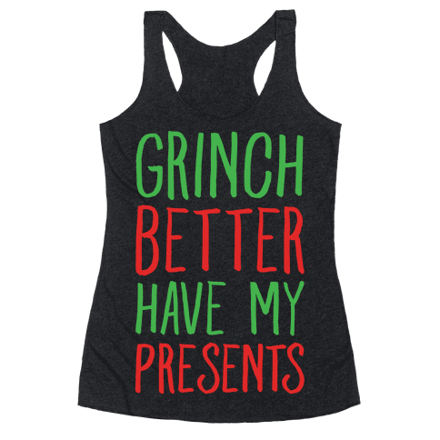 Grinch Better Have My Presents Parody White Print Racerback Tank Top