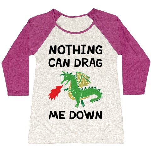 Nothing Can Drag Me Down Dragon Baseball Tee