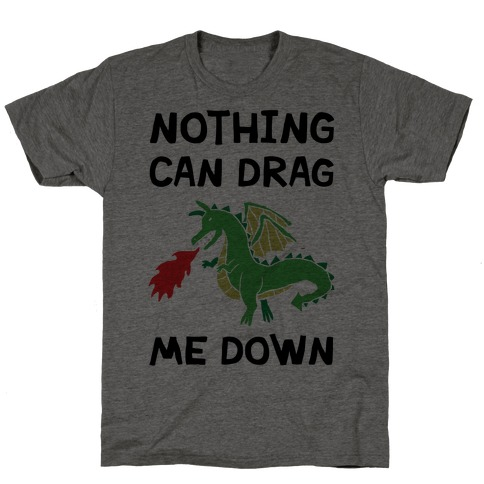 Nothing Can Drag Me Down Dragon T-Shirt