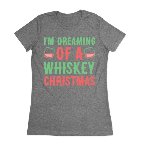 I'm Dreaming Of A Whiskey Christmas Womens T-Shirt